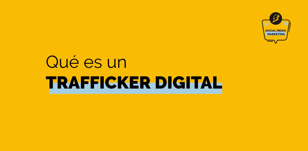 Trafficker Digital qué es y cuáles son sus funciones 2020