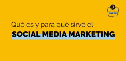 Social Media Marketing Digital - Qué es el Social Media Marketing y para qué sirve el SMM