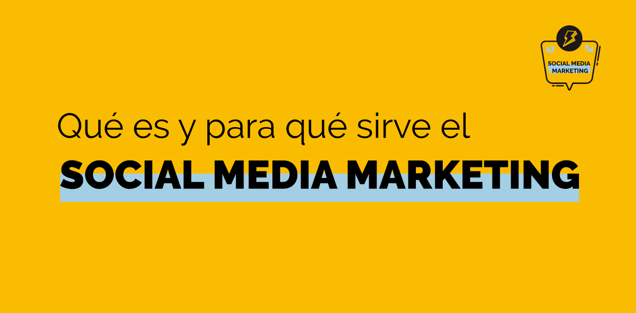 Social Media Marketing qué es y para qué sirve